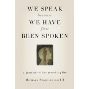 We Speak Because We Have First Been Spoken by Michael Pasquarello