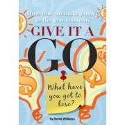 Give it a Go: What Have You Got to Lose? by Sonia Williams