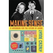 Making Sense - A Handbook for the Future of Work by Lynne Cazaly