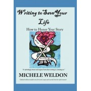 Writing to Save Your Life by Michele Weldon