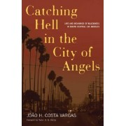 Catching Hell in the City of Angels by Joao H. Costa Vargas