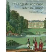 The English Landscape Garden in Europe by Michael Symes