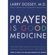 Prayer Is Good Medicine by Larry Dossey