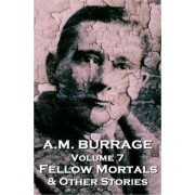 A.M. Burrage - Fellow Mortals & Other Stories by A M Burrage