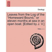 Leaves from the Log of the Homeward Bound, or Eleven Months at Sea in an Open Boat. [Edited by J. V.] by Nilsen