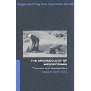 The Archaeology of Mesopotamia by Dr. Roger Matthews