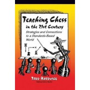 Teaching Chess in the 21st Century by Todd Bardwick