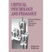 Critical Psychology and Pedagogy by Edmund V. Sullivan