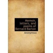 Memoir, Letters, and Poems of Bernard Barton by Anonymous