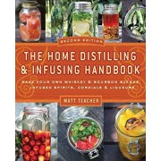 Matthew Teacher The Home Distilling and Infusing Handbook: Make Your Own Whiskey and Bourbon Blends, Infused Spirits, Cordials and Liquors
