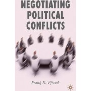 Negotiating Political Conflicts by Frank R. Pfetsch