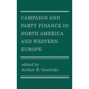 Campaign and Party Finance in North America and Western Europe by Arthur B Gunlicks