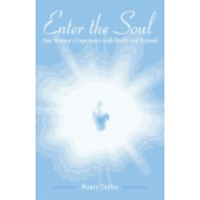 Enter the Soul: One Woman's Experience with Death and Beyond