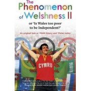 The Phenomenon of Welshness 2 - or 'is Wales Too Poor to be Independent?': 2 by Sion T. Jobbins