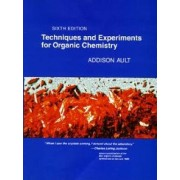 Techniques and Experiments for Organic Chemistry by Addison Ault