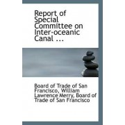 Report of Special Committee on Inter-Oceanic Canal ... by William Lawre Of Trade of San Francisco