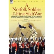 A Norfolk Soldier in the First Sikh War -A Private Soldier Tells the Story of His Part in the Battles for the Conquest of India by J W Baldwin