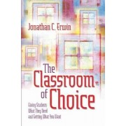 The Classroom of Choice by Jonathan C Erwin