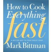 How to Cook Everything Fast: A Better Way to Cook Great Food, Hardcover