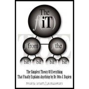 The It From The Bit - The Simplest Theory Of Everything That Finally Explains Anything By Dr. Otto J. Dapien by Dr. Otto J. Dapien