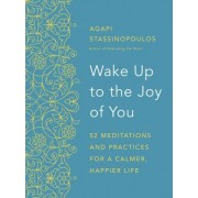 Wake Up to the Joy of You: 52 Meditations for a Calmer, Happier Life
