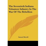 The Seventieth Indiana Volunteer Infantry in the War of the Rebellion by III Samuel Merrill