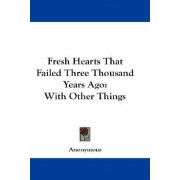 Fresh Hearts That Failed Three Thousand Years Ago by Anonymous