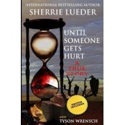 Until Someone Gets Hurt by Sherrie Lueder