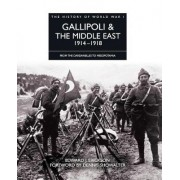 Gallipoli and the Middle East 1914 - 1918 by Edward J Erickson