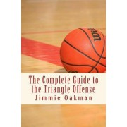 The Complete Guide to the Triangle Offense by Jimmie Oakman