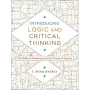 Introducing Logic and Critical Thinking by Lecturer in Philosophy of Religion T Ryan Byerly