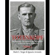 Totenkopf: The Structure, Development and Personalities of the 3.SS-Panzer-Division: Volume 2 by Mark C. Yerger