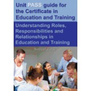 Unit Pass Guide for the Certificate in Education and Training (CET): Understanding Roles, Responsibilities and Relationships in Education and Training