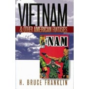Vietnam and Other American Fantasies by H. Bruce Franklin