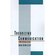 Theorizing Communication by Dan Schiller