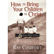 How to Bring Your Children to Christ...& Keep Them There by Sr Ray Comfort