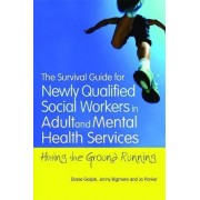 The Survival Guide for Newly Qualified Social Workers in Adult and Mental Health Services by Diane Galpin