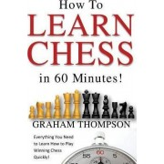 How to Learn Chess in 60 Minutes by MR Graham Thompson