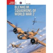 Blenheim Squadrons of World War Two by Jon Lake