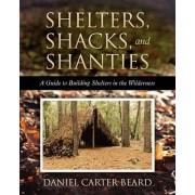 Shelters, Shacks, and Shanties by Daniel Carter Beard
