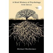 A Brief History of Psychology by Michael Wertheimer