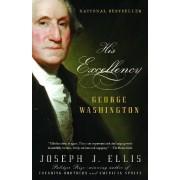 His Excellency: George Washington by University Joseph J Ellis