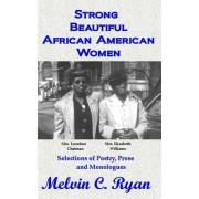Strong, Beautiful African American Women: Selections of Poetry, Prose and Monologues