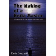 The Making of a Reiki Master: the Transformation of an Ordinary Man LED by Spirit by Kevin Domanski
