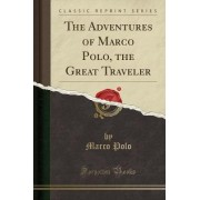 The Adventures of Marco Polo, the Great Traveler (Classic Reprint) by Marco Polo