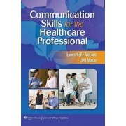 Communication Skills for the Healthcare Professional by Laurie Kelly McCorry