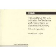The Decline of the U.S.Machine-tool Industry and Prospects for Its Sustainable Recovery: Appendices v. 2 by David Finegold