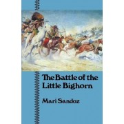 The Battle of the Little Bighorn by Mari Sandoz