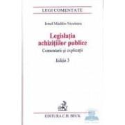 Legislatia achizitiilor publice ed.3 Comentarii si explicatii - Irinel Madalin Niculeasa