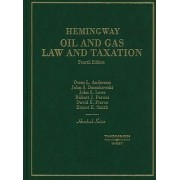 Oil and Gas Law and Taxation by Richard W. Hemingway